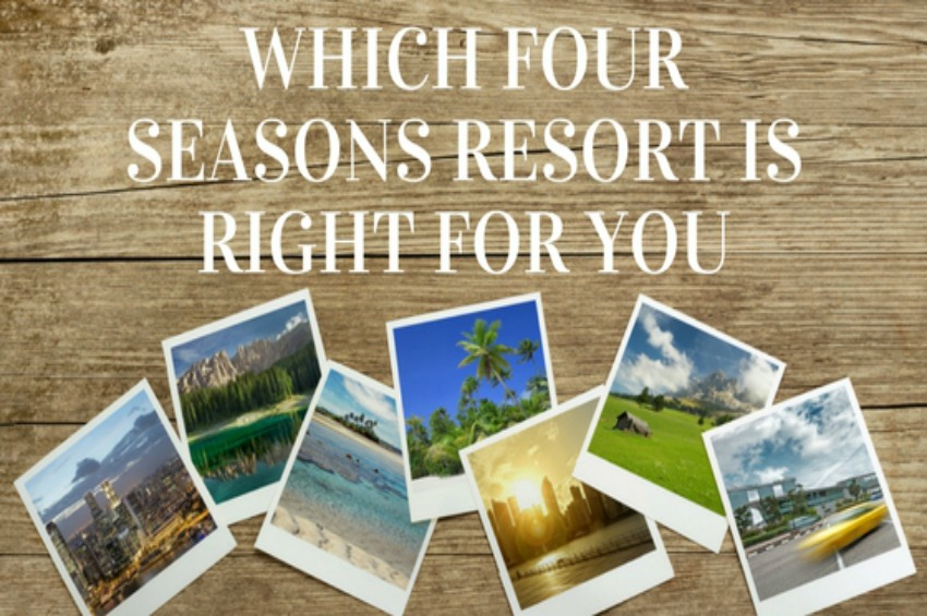 Which Four Seasons Resort Is Right For You