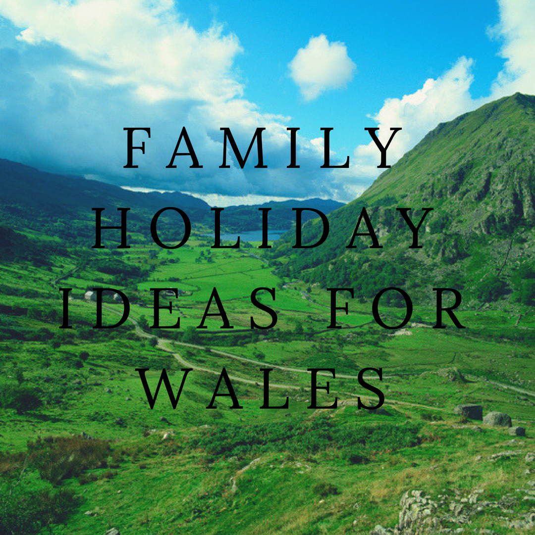 Family Holiday Ideas For Wales
