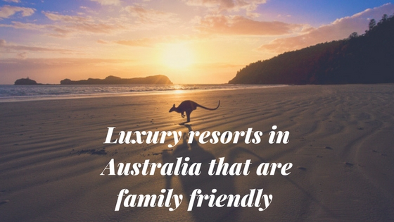 Luxury Resorts In Australia That Are Family Friendly
