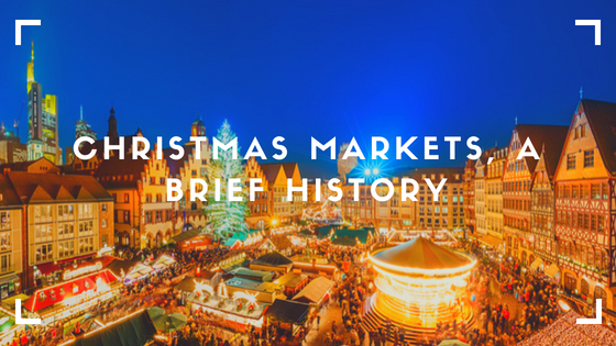 Christmas Markets, A Brief History