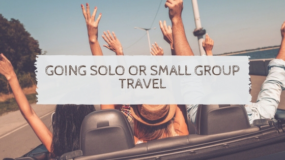 Going Solo Or Small Group Travel