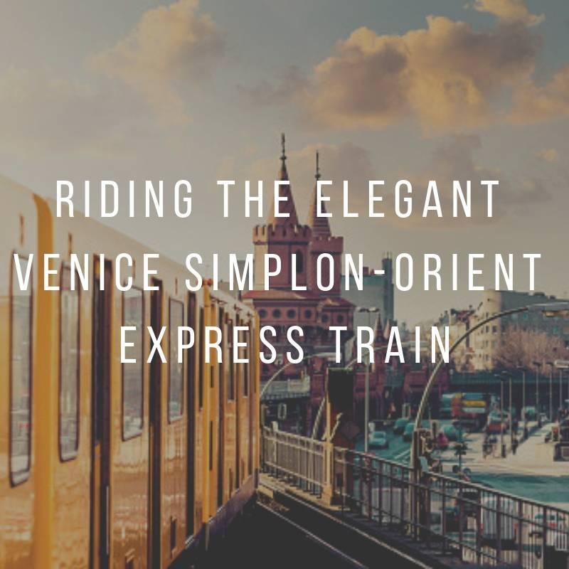 Riding The Elegant Venice Simplon Orient Express Train